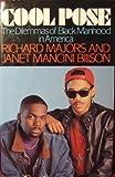 Cool Pose : The Dilemmas of Black Manhood in America, Majors, Richard G. and Billson, Janet M., 0669245232