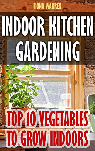 Indoor Kitchen Gardening: Top 10 Vegetables To Grow Indoors