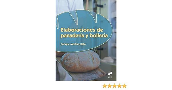 Elaboraciones de panadería y bollería (Industrias alimentarias nº 75) (Spanish Edition) - Kindle edition by Enrique Medina Mata.