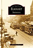 Elkhart, Indiana (Images of America)
