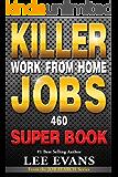 Killer Work from Home Jobs: 460 Jobs SUPER BOOK (Job Search Series)