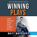 Winning Plays: Tackling Adversity and Achieving Success in Business and in Life | Matt Mayberry