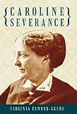 Caroline Severance, Virginia Elwood-Akers, 145023626X