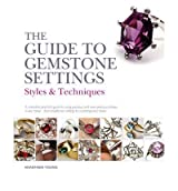 TheGuide to Gemstone Settings Styles and Techniques by Young, Anastasia ( Author ) ON Apr-12-2012, Paperback