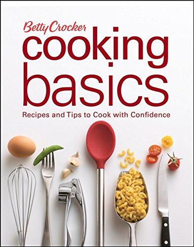 Betty Crocker Cooking Basics: Recipes and Tips