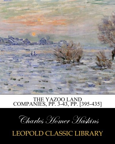 Read Online The Yazoo Land Companies, pp. 3-43, pp. [395-435] ebook