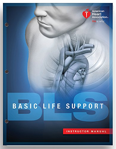 Basic Life Support (BLS) Instructor Manual (2015 AHA Guidelines for CPR andECC) (Heartsaver First Aid Cpr Aed Instructor Manual)