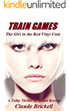 TRAIN GAMES, The Girl in the Red Vinyl Coat: A Today Thriller of Sexual Revenge