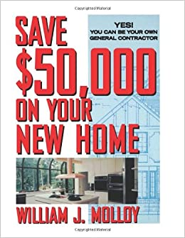 Save $50,000 on Your New Home: Yes! You Can Be Your Own General Contractor