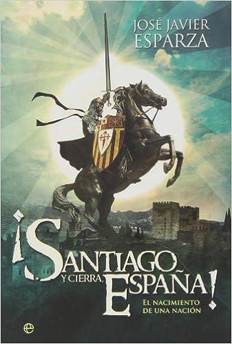 Santiago Y Cierra, España! El Nacimiento De Una Nación Historia divulgativa: Amazon.es: Esparza, José Javier: Libros