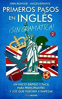 Primeros pasos en inglés ¡Sin gramática! #2: Un inicio rápido y fácil de [Clic-books Digital Media]