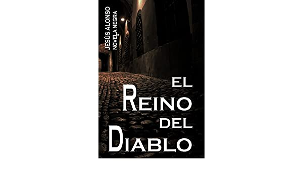 Amazon.com: EL REINO DEL DIABLO (Spanish Edition) eBook: Jesús Alonso Peña: Kindle Store