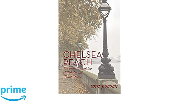 Chelsea Reach: The Brutal Friendship of Whistler and Walter Greaves