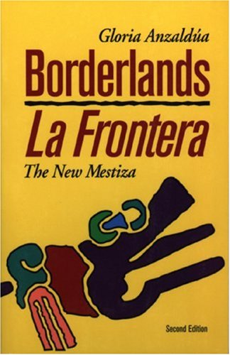 Borderlands: The New Mestiza = La Frontera