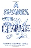 A Summer with Charlie, Richard Edward Noble, 0979808502
