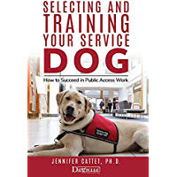 Selecting And Training Your Service Dog: How to Succeed in Public Access Work (English Edition)