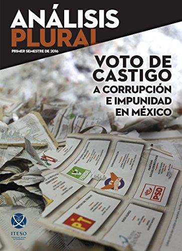 Voto de castigo a corrupcin e impunidad en Mxico (Anlisis Plural) (Spanish Edition)