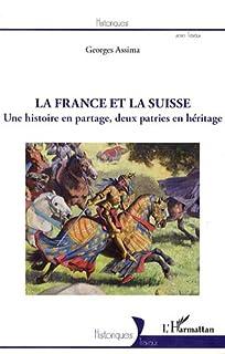 La France et la Suisse : une histoire en partage, deux patries en héritage, Assima, Georges