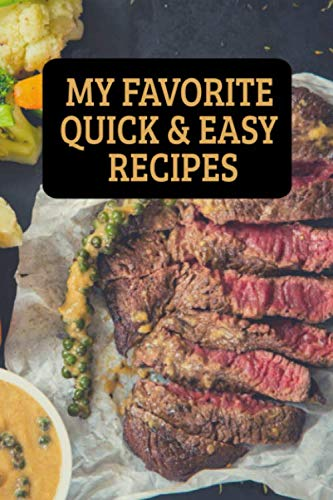 My Favorite Quick & Easy Recipes: A Blank Cookbook To Write In For A Busy Mom Or Dad