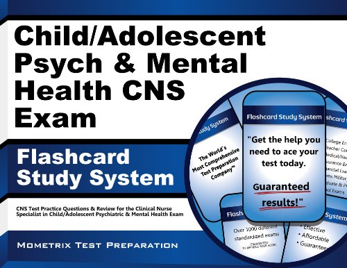 Child/Adolescent Psych & Mental Health CNS Exam Flashcard Study System: CNS Test Practice Questions & Review for the Clinical Nurse Specialist in Child/Adolescent Psychiatric & Mental Health Exam Pdf