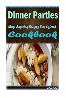 Book Dinner Parties: 101 Delicious, Nutritious, Low Budget, Mouth watering Cookbook