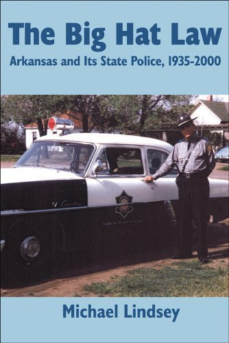 Big Hat Law: The Arkansas State Police, 1935 - 2000 by Michael Lindsey - Arkansas Shopping Centers