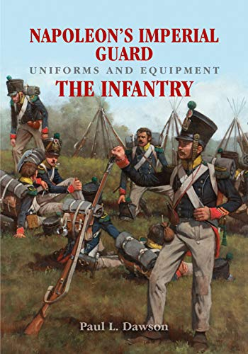Napoleon's Imperial Guard Uniforms and Equipment. Volume 1: The Infantry ()