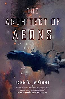 The Architect of Aeons: Book Four of the Eschaton Sequence (Count To A Trillion 4) by [Wright, John C.]