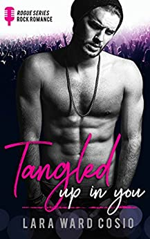 Tangled Up In You (Rogue Series Book 1) by [Cosio, Lara Ward]