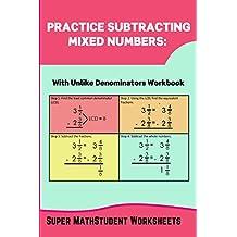 Practice Subtracting Mixed Numbers: With Unlike Denominators Workbook (Math Genius 46)