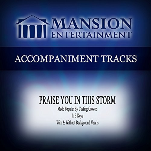 Accompaniment Track - Praise You in This Storm (Made Popular by Casting Crowns) [Accompaniment Track]