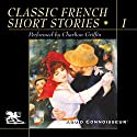 Classic French Short Stories, Volume 1 Audiobook by Jean Paul Sartre, Guy de Maupassant, Anatole France, Albert Camus Narrated by Charlton Griffin