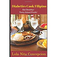 Diabetics Cook Filipino: Eat Healthy! Tasty Island Foods