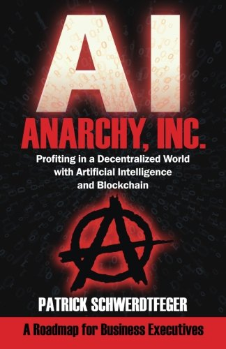 Download Anarchy, Inc.: Profiting in a Decentralized World with Artificial Intelligence and Blockchain pdf