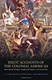 img - for Jesuit Accounts of the Colonial Americas: Intercultural Transfers Intellectual Disputes, and Textualities (UCLA Clark Memorial Library Series) book / textbook / text book