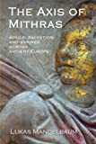 The Axis of Mithras: Souls, Salvation, and Shrines Across Ancient Europe