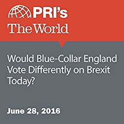 Would Blue-Collar England Vote Differently on Brexit Today?