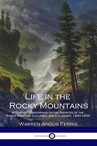 untains: A Diary of Wanderings on the Sources of the Rivers Missouri, Columbia, and Colorado, 1830-1835 ()