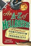 An A-Z of Hellraisers, Robert Sellers, 184809244X