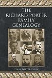 The Richard Porter Family Genealogy, Terry Porter-Fahey, 1436341507