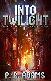 Into Twilight (The Stefan Mendoza Trilogy Book 1) by [Adams, P R]