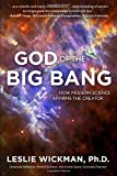 God of the Big Bang: How Modern Science Affirms the Creator