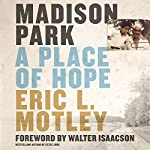 Madison Park: A Place of Hope | Walter Isaacson - foreword,Eric L. Motley