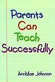 Parents Can Teach Successfully, AnnMae Johnson, 1880090775