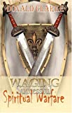 Waging Successful Spiritual Warfare, Donald F. Clarke, 1598005790