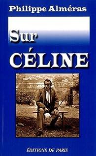 Sur Celine par Philippe Alméras