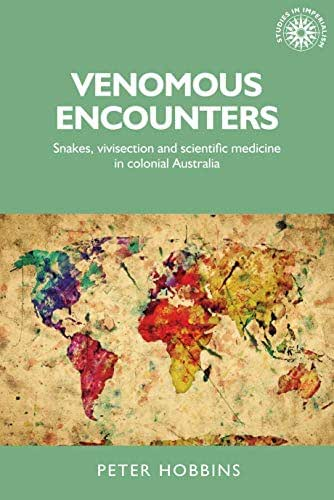 Venomous encounters: Snakes, vivisection and scientific medicine in colonial Australia (Studies in Imperialism)