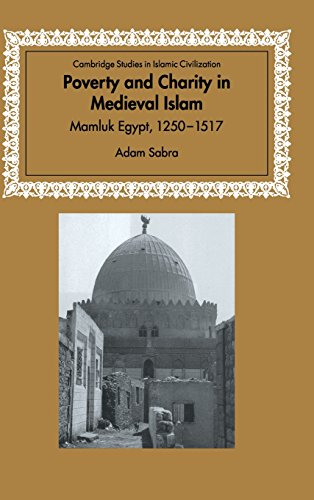 Poverty and Charity in Medieval Islam: Mamluk Egypt, 1250-1517 (Cambridge Studies in Islamic Civilization)