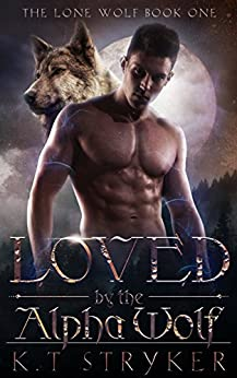 Loved by The Alpha Wolf (The Lone Wolf Book 1) by [Stryker, K.T]