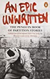 img - for An Epic Unwritten: The Penguin Book of Partition Stories book / textbook / text book